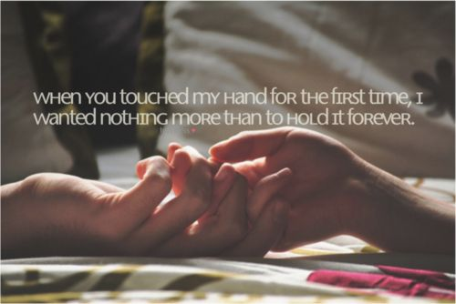 When you touched my hand for the first time, I wanted nothing more than to hold it forever.