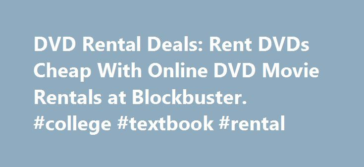 DVD Rental Deals: Rent DVDs Cheap With Online DVD Movie Rentals at Blockbuster. #college #textbook #rental http://rentals.remmont.com/dvd-rental-deals-rent-dvds-cheap-with-online-dvd-movie-rentals-at-blockbuster-college-textbook-rental/  #top video rentals # DVD Rental Deals: Rent DVDs Cheap W/ Online Movie Rentals at Blockbuster. Take advantage of online DVD rentals to rent DVD movies and save. Netflix. Blockbuster Online. Sugar DVD Rentals and other DVD rental services are really easy…
