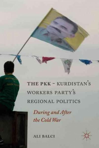 The Pkk-kurdistan Workers' Party's Regional Politics: During and After the Cold War