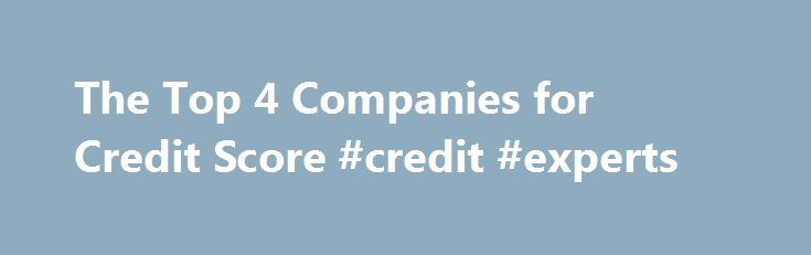 The Top 4 Companies for Credit Score #credit #experts http://credit-loan.nef2.com/the-top-4-companies-for-credit-score-credit-experts/  #credit rating check free # Top Companies: This Week's Reviews Credit Score Myths and Facts: There are many misconceptions about your credit score, which is one of the most misunderstood parts of consumer credit. Here are some myths and the facts behind them so that you can better understand your credit score. Myth: Credit scores only range from 250-850…