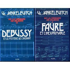 Vladimir Jankélévitch: De la musique au silence - T1 Faure et l'inexprimable - T2 Debussy et le mystère de l'instant