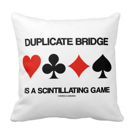"""Duplicate Bridge Is A Scintillating Game Pillow #bridge #duplicatebridge #fourcardsuits #scintillatinggame #bridgegame #gamer #acbl #bridgeplayer #wordsandunwords Here's a throw pillow featuring the four card suits along with the saying """"Duplicate Bridge Is A Scintillating Game"""".  Great throw pillow gift for any avid duplicate bridge player!"""