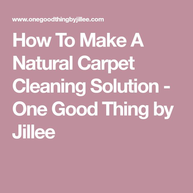 How To Make A Natural Carpet Cleaning Solution - One Good Thing by Jillee