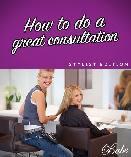 How to have a great consultation - for stylists in 2019 | Beauty