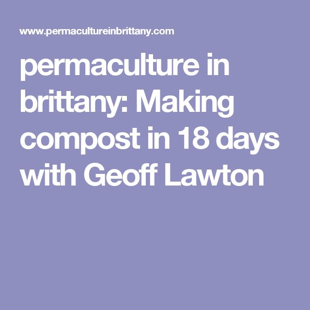 permaculture in brittany: Making compost in 18 days with Geoff Lawton