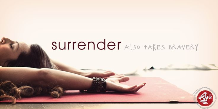 Surrender takes bravery.