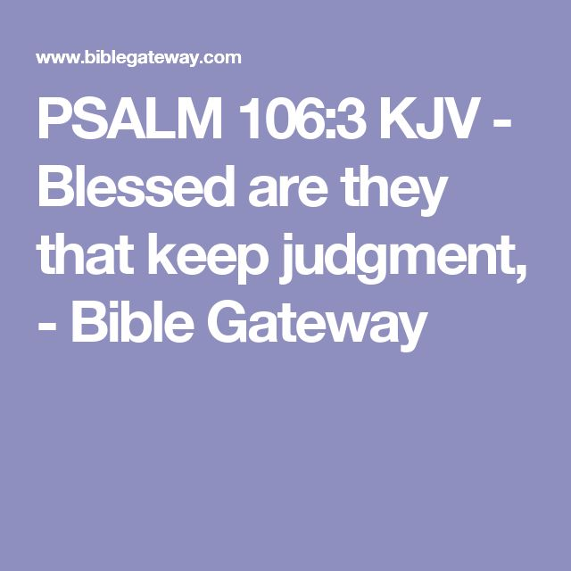 PSALM  106:3 KJV - Blessed are they that keep judgment, - Bible Gateway