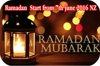 Ramadan Start From 7th June 2016 NZ