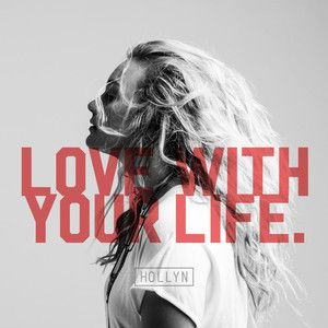 Love With Your Life, a song by Hollyn on Spotify