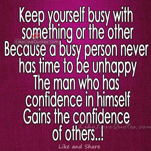 Keep yourself busy with something or the other