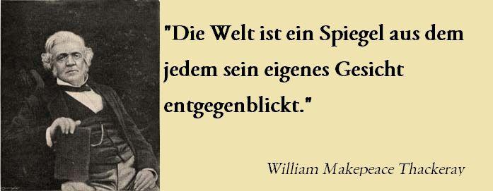 """""""Die #Welt ist ein #Spiegel aus dem jedem sein eigenes #Gesicht entgegenblickt."""" William Makepeace #Thackeray"""
