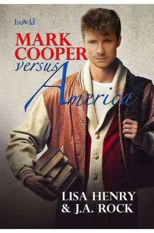 Mark Cooper versus America (Prescott College Series Book #1) -- Lisa Henry & J. A. Rock