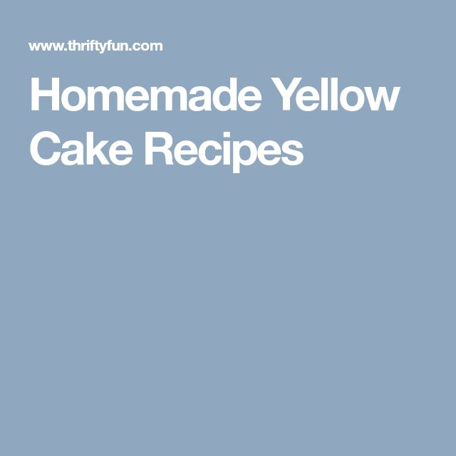Homemade Yellow Cake Recipes