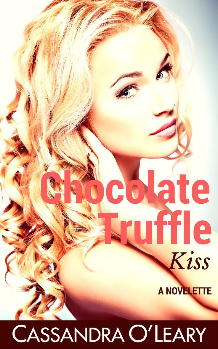 Chocolate Truffle Kiss by Cassandra O'Leary; self-published