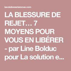 LA BLESSURE DE REJET… 7 MOYENS POUR VOUS EN LIBÉRER - par Line Bolduc pour La solution est en vous!