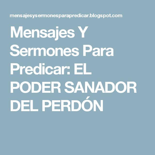 Mensajes Y Sermones Para Predicar: EL PODER SANADOR DEL PERDÓN