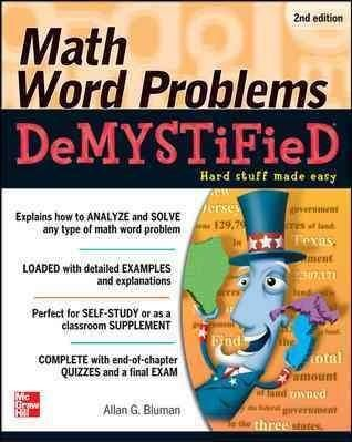 Having trouble with word problems? No problem!Math Word Problems DeMYSTiFieD, Second Edition explains, in simple terms, how to solve mathematical word problems. No longer will you panic at the concept