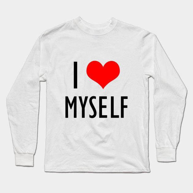 I Love Myself Long Sleeve T Shirt Don T Be Afraid To Love