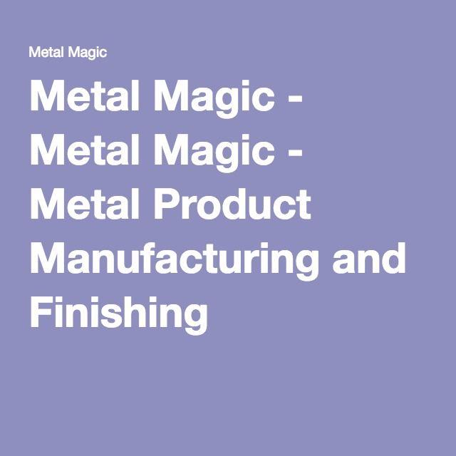 Metal Magic - Metal Product Manufacturing and Finishing