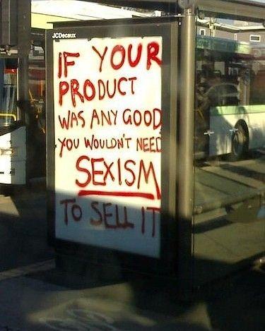 """""""Si tu producto fuese mínimamente bueno no necesitarias del sexismo para venderlo."""""""