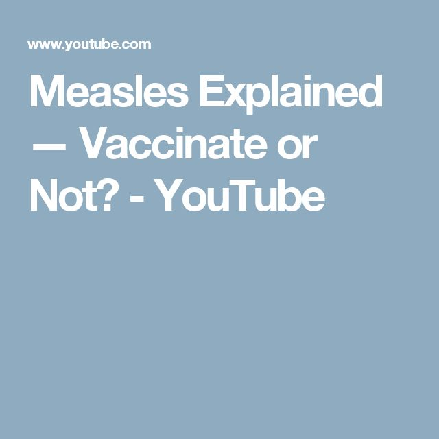 Measles Explained — Vaccinate or Not? - YouTube