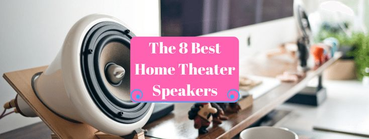 The 8 Best Home Theater Speakers