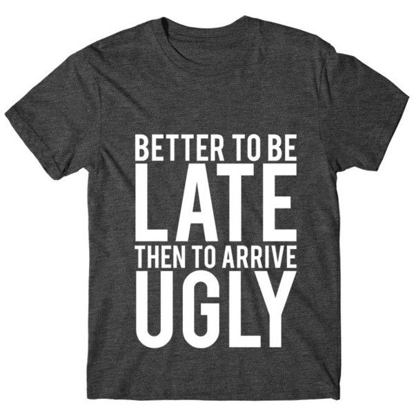 Better to Be Late Then to Arrive Ugly Womens Graphic Tee Womens... ($14) ❤ liked on Polyvore featuring tops, t-shirts, black, women's clothing, glow in the dark shirts, neon shirts, print t shirts, neon t shirts and glow in the dark t shirts