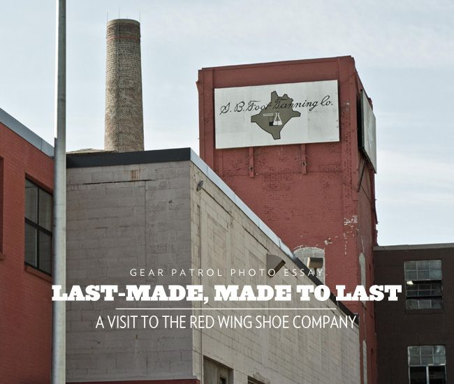 Last-Made, Made to Last: A Visit to the Red Wing Shoe Company    These Boots Were Made For Workin'