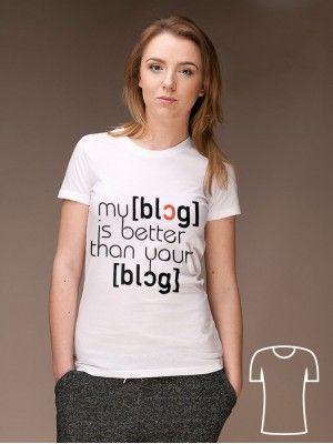 Koszulka My blog is better than your blog