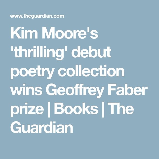 Kim Moore's 'thrilling' debut poetry collection wins Geoffrey Faber prize | Books | The Guardian