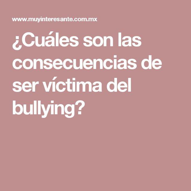 ¿Cuáles son las consecuencias de ser víctima del bullying?