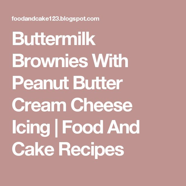Buttermilk Brownies With Peanut Butter Cream Cheese Icing | Food And Cake Recipes