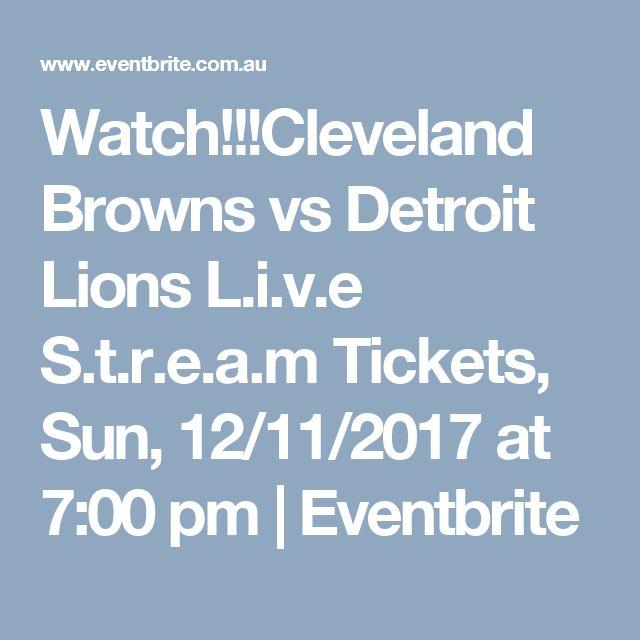 Watch!!!Cleveland Browns vs Detroit Lions L.i.v.e S.t.r.e.a.m Tickets, Sun, 12/11/2017 at 7:00 pm | Eventbrite