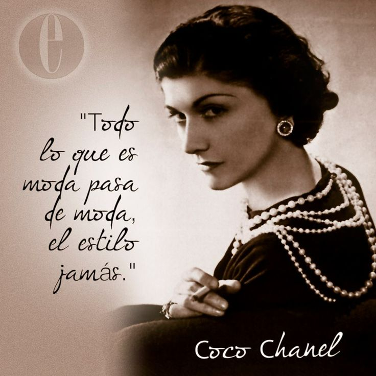 TODO LO QUE ES MODA PASA DE MODA, EL ESTILO JAMÁS . BY Coco Chanel