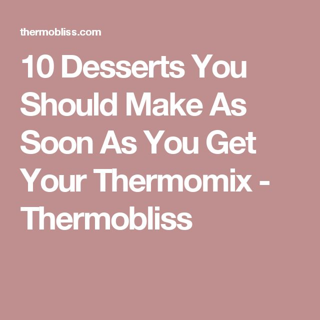 10 Desserts You Should Make As Soon As You Get Your Thermomix - Thermobliss