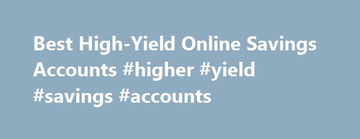 """Best High-Yield Online Savings Accounts #higher #yield #savings #accounts http://turkey.remmont.com/best-high-yield-online-savings-accounts-higher-yield-savings-accounts/  # Many of the offers appearing on this site are from advertisers who compensate us to be listed on our site. The results of our """"banking comparison tool"""" are based on objective, quantitative and qualitative analysis of the banking products' attributes and are not affected by compensation. Compensation may impact which…"""
