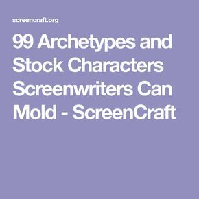 99 Archetypes and Stock Characters Screenwriters Can Mold - ScreenCraft