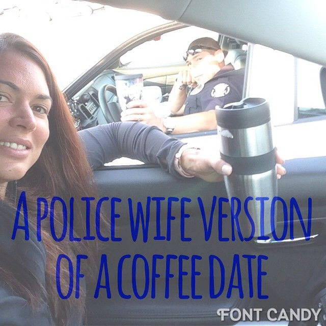 As a police wife our time together with our LEO is limited!  We have to take advantage of every opportunity we can.