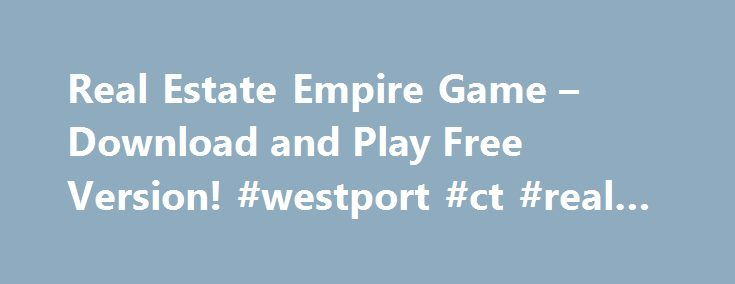 Real Estate Empire Game – Download and Play Free Version! #westport #ct #real #estate http://real-estate.remmont.com/real-estate-empire-game-download-and-play-free-version-westport-ct-real-estate/  #real estate games # 7.5 Game Description Wheel and Deal Your Way to a Real Estate Empire! Do you have what it takes to succeed in the cutthroat world of real estate? Find out today with Real Estate Empire, the latest greatest real estate simulation game! Start out with few assets and few…