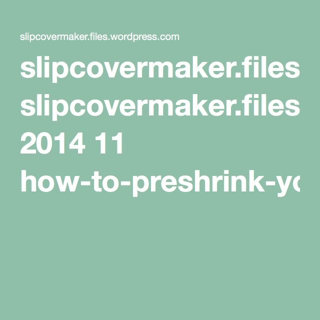 slipcovermaker.files.wordpress.com 2014 11 how-to-preshrink-your-slipcover-fabric.pdf