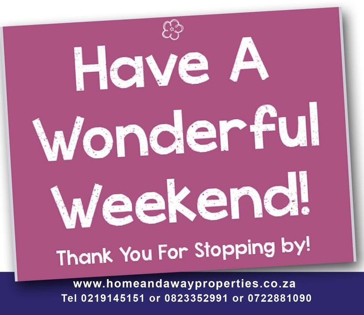 """Have a Wonderful Weekend! Thank You For Stopping by!  """"We Love What We Do And We Do What We Love"""". This motivation and excitement rubs off on all who we meet.  Call us TODAY for a FREE onsite valuation 021 914 5151. www.homeandawayproperties.co.za"""