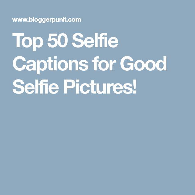 Top 50 Selfie Captions for Good Selfie Pictures!