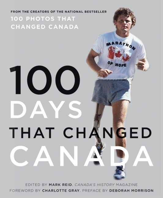 In 100 Days That Changed Canada, Canada's History Society has selected the 100 days that truly formed this nation.
