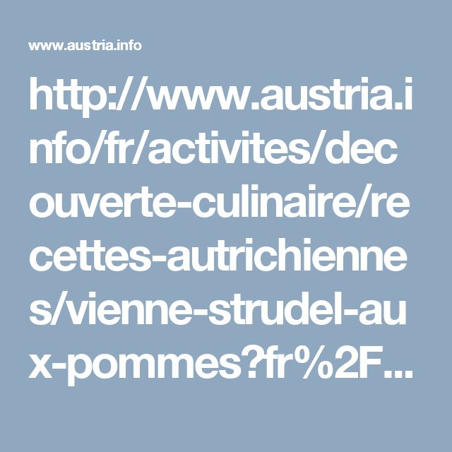 http://www.austria.info/fr/activites/decouverte-culinaire/recettes-autrichiennes/vienne-strudel-aux-pommes?fr%2Factivites%2Fdecouverte-culinaire%2Frecettes-autrichiennes%2Fvienne-strudel-aux-pommes