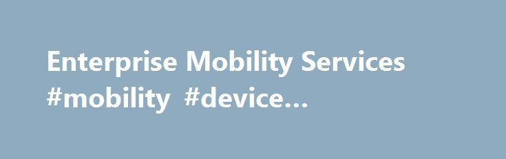 Enterprise Mobility Services #mobility #device #management http://singapore.nef2.com/enterprise-mobility-services-mobility-device-management/  # Personal Wireless Service, devices and accessories. Internet, Phone, and TV FiOS service for the home. Business Enterprise Technology Wireless Solutions Solutions and services for organizations with 500 or more employees. Business Wireless Phones and Solutions Devices, plans and wireless services for organizations with less than 500 employees…