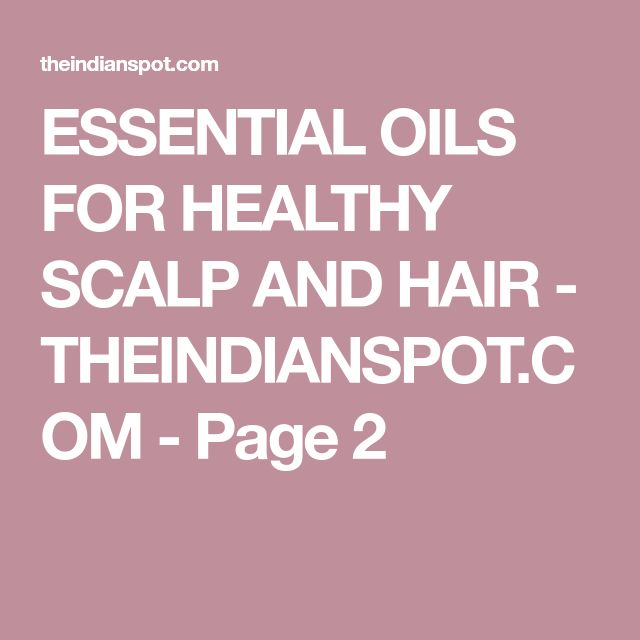 ESSENTIAL OILS FOR HEALTHY SCALP AND HAIR - THEINDIANSPOT.COM - Page 2