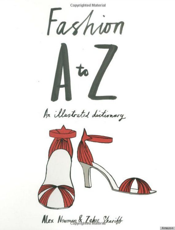 $35 Fashion A to Z by Alex Newman and Zakee Shariff | This short and concise books contains every single term you'll ever need when writing about garments of any sort. This is a must-have to develop one's vocabulary and visual acumen.
