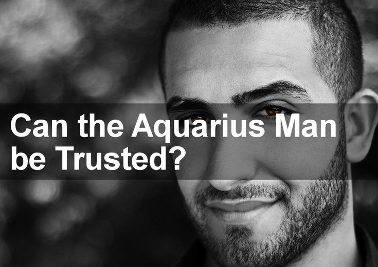 Can the Aquarius Man Be Trusted in Love? I say NO, and I'm an aquarius...