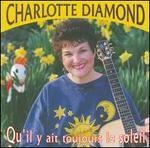 3199700095962 CPRPS Qu'il y ait toujours le soleil. Charlotte est une ancienne enseignante de français et de musique des niveaux préscolaire à secondaire. Elle a composé des chansons, pour les enfants de 5 à 10 ans, qui sont amusantes, peuvent être chantées et sont conçues pour l'enrichissement du vocabulaire.