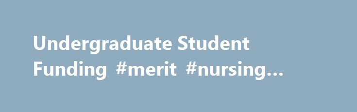 Undergraduate Student Funding #merit #nursing #school http://missouri.remmont.com/undergraduate-student-funding-merit-nursing-school/  # Undergraduate Student Funding Scholarship funds established by the School of Nursing are intended to supplement other University-level sources, and may be awarded based on a variety of factors, including donor-directed criteria, merit, or merit together with demonstrated financial need. Scholarship funds do not require repayment, and may be awarded for one…
